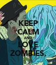 KEEP CALM AND LOVE ZOMBIES. - Personalised Poster large