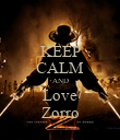 KEEP CALM AND Love Zorro - Personalised Poster large