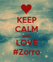 KEEP CALM AND LOVE #Zorro - Personalised Poster large
