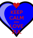KEEP CALM AND LOVE ZUL - Personalised Poster large