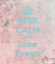 KEEP CALM AND Love Zvezdi - Personalised Poster large