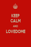 KEEP CALM AND LOVEDOME  - Personalised Poster large