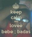 keep calm and lovee bebe ; badas - Personalised Poster large