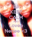 KEEP CALM AND Lovee Nenee <3 - Personalised Poster large