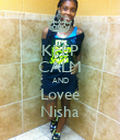 KEEP CALM AND Lovee Nisha - Personalised Poster large