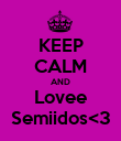 KEEP CALM AND Lovee Semiidos<3 - Personalised Poster large