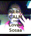 KEEP CALM AND Lovee Sosaa - Personalised Poster large