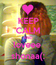 KEEP CALM AND loveee  shonaa(: - Personalised Poster large