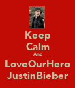 Keep Calm And LoveOurHero JustinBieber - Personalised Poster large