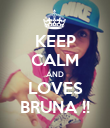 KEEP CALM AND LOVES BRUNA !! - Personalised Poster large
