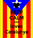 KEEP CALM AND loves Catalunya - Personalised Poster large