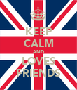 KEEP CALM AND LOVES FRIENDS - Personalised Poster large
