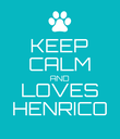 KEEP CALM AND LOVES HENRICO - Personalised Poster large