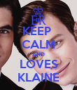 KEEP  CALM AND LOVES KLAINE - Personalised Poster large