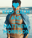 KEEP CALM AND LOVES MATTHEW MORRISON - Personalised Poster large