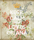 KEEP  CALM AND LOVES ORIANA - Personalised Poster large