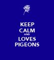 KEEP CALM AND LOVES PIGEONS - Personalised Poster large