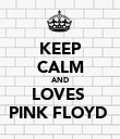KEEP CALM AND LOVES  PINK FLOYD  - Personalised Poster large