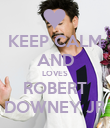 KEEP CALM AND LOVES ROBERT DOWNEY JR - Personalised Poster large