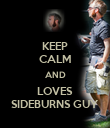 KEEP CALM AND LOVES SIDEBURNS GUY - Personalised Poster large