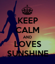 KEEP CALM AND LOVES SUNSHINE - Personalised Poster large