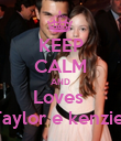 KEEP CALM AND Loves  Taylor e kenzie  - Personalised Poster large