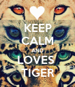 KEEP CALM AND LOVES  TIGER - Personalised Poster small