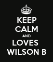 KEEP CALM AND LOVES  WILSON B - Personalised Poster large