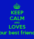 KEEP CALM AND LOVES your best friends - Personalised Poster large