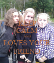 KEEP CALM AND LOVES YOUR FRIEND - Personalised Poster large
