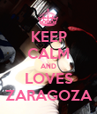 KEEP CALM AND LOVES ZARAGOZA - Personalised Poster large