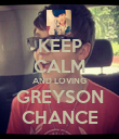 KEEP CALM AND LOVING GREYSON CHANCE - Personalised Poster large