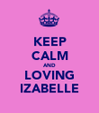 KEEP CALM AND LOVING IZABELLE - Personalised Poster large