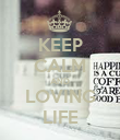 KEEP CALM AND LOVING LIFE - Personalised Poster large