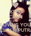 KEEP CALM AND LOVING YOU RELLY M.PUTRA - Personalised Poster large