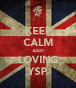 KEEP CALM AND LOVING YSP - Personalised Poster large