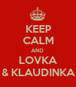KEEP CALM AND  LOVKA & KLAUDINKA - Personalised Poster large