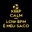 KEEP CALM AND LOW BPM É MEU SACO - Personalised Poster large