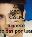 KEEP CALM AND luanete doidas por luan - Personalised Poster large