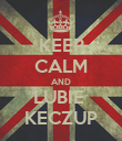KEEP CALM AND LUBIE  KECZUP - Personalised Poster large