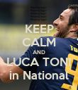 KEEP CALM AND LUCA TONI in National - Personalised Poster large