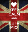 KEEP CALM AND LUI è MIO - Personalised Poster large