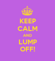 KEEP CALM AND LUMP OFF! - Personalised Poster large