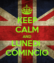 KEEP CALM AND LUNEDì  COMINCIO - Personalised Poster large