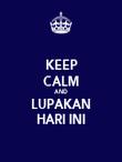 KEEP CALM AND LUPAKAN HARI INI - Personalised Poster large