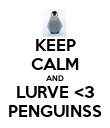 KEEP CALM AND LURVE <3 PENGUINSS - Personalised Poster large