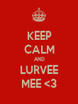 KEEP CALM AND LURVEE MEE <3 - Personalised Poster large