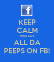 KEEP CALM AND LUV ALL DA PEEPS ON FB! - Personalised Poster large
