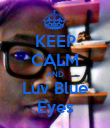 KEEP CALM AND Luv Blue Eyes - Personalised Poster large