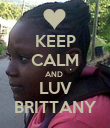 KEEP CALM AND  LUV BRITTANY - Personalised Poster large